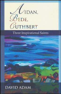 Aidan, Bede, Cuthbert: Three Inspirational Saints  -     By: David Adam