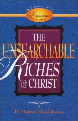 Unsearchable Riches of Christ: An Exposition of Ephesians 3  -     By: D. Martyn Lloyd-Jones