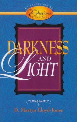 Darkness and Light: An Exposition of Ephesians 4:17-5:17  -     By: D. Martyn Lloyd-Jones