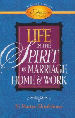 Life in the Spirit: In Marriage, Home, and Work-An Exposition of Ephesians 5:18-6:9  -     By: D. Martyn Lloyd-Jones