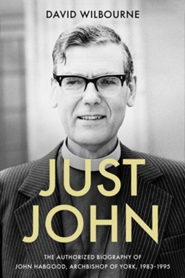 Just John: The Authorized Biography of John Habgood, Archbishop of York, 1983-1995  -     By: David Wilbourne