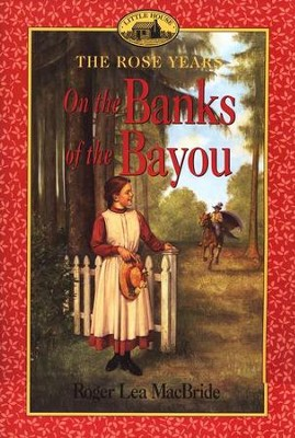 On the Banks of the Bayou , The Rose Years #7  -     By: Roger Lea MacBride