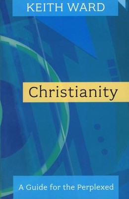 Christianity: A Guide for the Perplexed  -     By: Keith Ward
