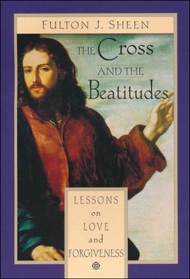 The Cross and the Beatitudes: Lessons on Love and  Forgiveness  -     By: Fulton J. Sheen