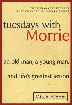 Tuesdays with Morrie: An Old Man, a Young Man, & Life Greatest Lesson - By: Mitch Albom