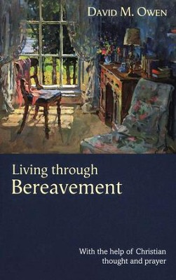 Living through Bereavement: With the Help of Christian Thought and Prayer  -     Edited By: David Owen     By: David Owen(Ed.)