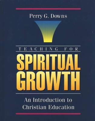 Teaching for Spiritual Growth   -     By: Perry G. Downs