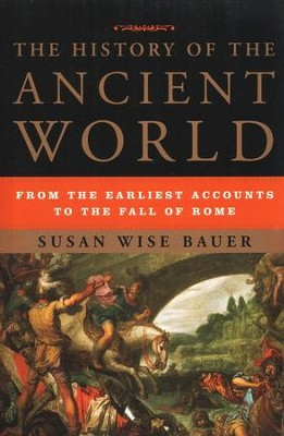 The History of the Ancient World: From the Earliest Accounts to the Fall of Rome  -     By: Susan Wise Bauer