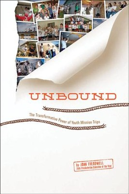 Unbound: The Transformative Power Of Youth Mission Trips  -     By: Jann Treadwell