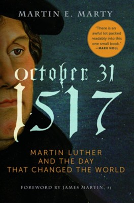 October 31, 1517: Martin Luther and the Day that Changed the World  -     By: Martin E. Marty, James Martin
