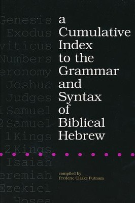 A Cumulative Index to the Grammar and Syntax of Biblical Hebrew  -     By: Frederic Clarke Putnam