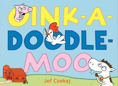 Oink-a-Doodle-Moo  -     By: Jef Czekaj     Illustrated By: Jef Czekaj