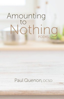 Amounting to Nothing: Poems  -     By: Br. Paul Quenon OCSO