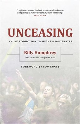 Unceasing: An Introduction to Night and Day Prayer  -     By: Billy Humphrey