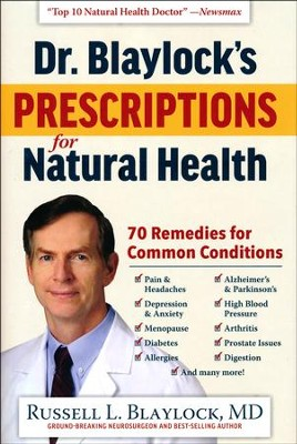 Dr. Blaylock's Prescriptions for Natural Health: Natural Cures for 70 Common Health Conditions  -     By: Russell Blaylock M.D.