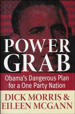 Power Grab: Obama's Dangerous Plan for a One-Party Nation  -     By: Dick Morris, Eileen McGann