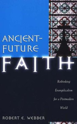 Ancient-Future Faith: Rethinking Evangelicalism for a Postmodern World  -     By: Robert E. Webber