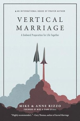Vertical Marriage: A Godward Preparation for Life Together  -     By: Mike Rizzo, Anne Rizzo