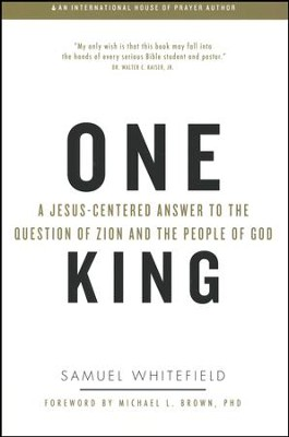 One King: A Jesus-Centered Answer to the Question of Zion and the People of God  -     By: Samuel Whitefield