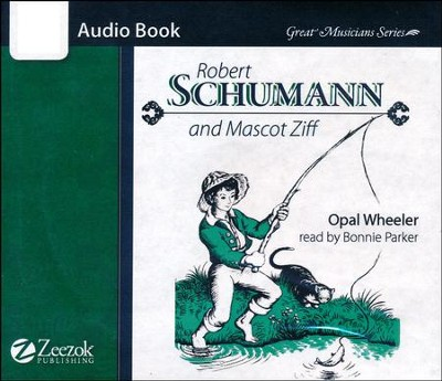 Robert Schumann and Mascot Ziff Audio Book CD   -     By: Opal Wheeler