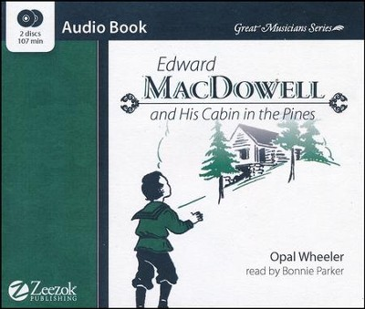 Edward MacDowell and His Cabin in the Pines Audio Book CD CD  -     By: Opal Wheeler
