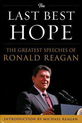 The Last Best Hope: The Greatest Speeches of Ronald Reagan  -     By: Michael Reagan