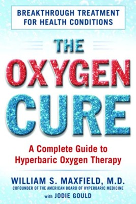 Oxygen Cure: A Complete Guide to Hyperbaric Oxygen Therapy  -     By: Dr. William S. Maxfied