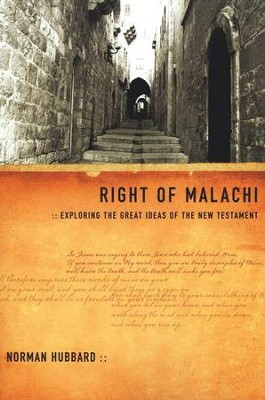 Right of Malachi: Exploring the Great Ideas of the New Testament  -     By: Norman Hubbard