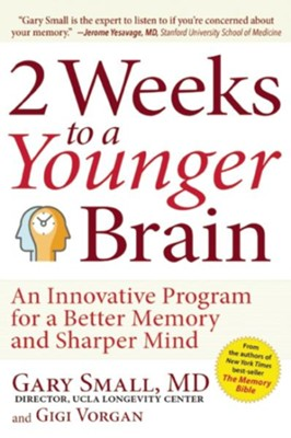 2 Weeks To A Younger Brain: An Innovative Program for a Better Memory and Sharper Mind  -     By: Gary Small, Gigi Vorgan