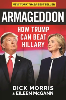 Armageddon: How Trump Can Beat Hillary    -     By: Dick Morris, Eileen McGann