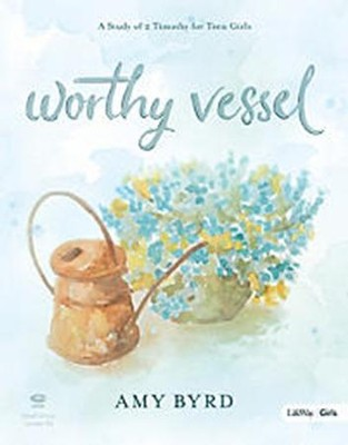 Worthy Vessel DVD Leader Kit: A Study of 2 Timothy for Teen Girls  -     By: Amy Byrd
