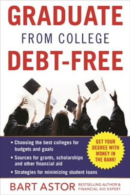 Graduate from College Debt-Free (Or Close to it)  -     By: Bart Astor