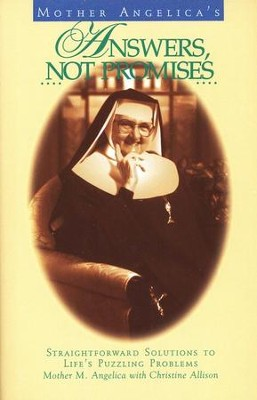 Mother Angelica's Answers, Not Promises   -     By: Mother Angelica