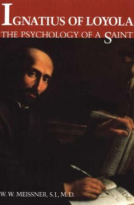 Ignatius of Loyola: The Psychology of a Saint   -     By: W.W. Meissner S.J.