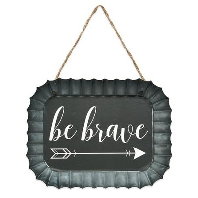Be Brave, Arrow, Fluted Tin Sign  -