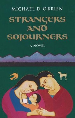 Strangers and Sojourners, Children of the Last Days Series #2   -     By: Michael D. O'Brien