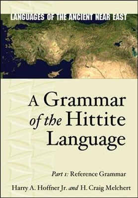A Grammar of the Hittite Language, 1: Reference Grammar   -     By: Harry A. Hoffner Jr., H. Craig Melchert