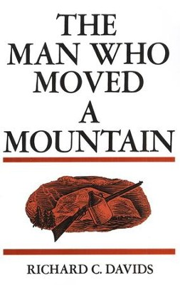 The Man Who Moved A Mountain   -     By: Richard Davids