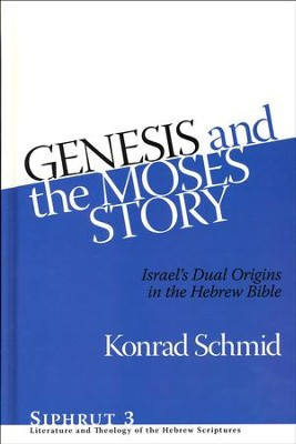 Genesis and the Moses Story: Israel's Dual Origins in the Hebrew Bible  -     By: Konrad Schmid