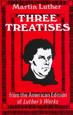 Three Treatises   -     By: Martin Luther