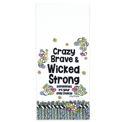 Crazy Brave & Wicked Strong Tea Towel  -     By: Suzy Toronto