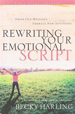 Rewriting Your Emotional Script  -     By: Becky Harling