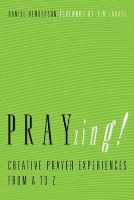 PRAYzing! Creative Prayer Experiences from A to Z   -     By: Daniel Henderson