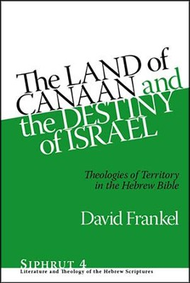 Land of Canaan and the Destiny of Israel: Theologies of Territory in the Hebrew Bible  -     By: David Frankel