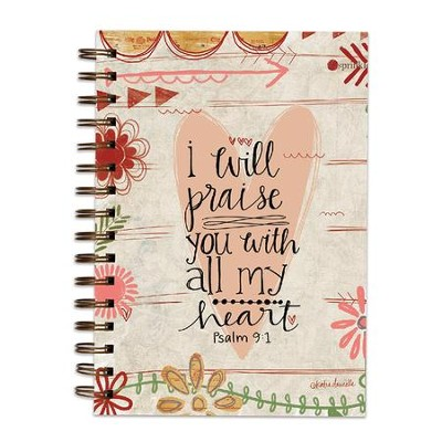 I Will Praise You With All My Heart Scripture Spiral bound Journal  -     By: Katie Doucette