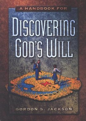 A Handbook for Discovering God's Will   -     By: Gordon Jackson