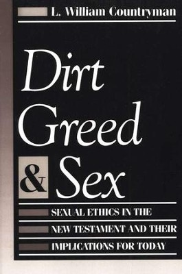 Dirt Greed & Sex: Sexual Ethics in the New Testament and Their Implications for Today  -     By: L. William Countryman