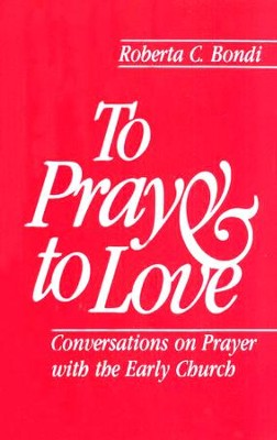To Pray and to Love     -     By: Roberta Bondi