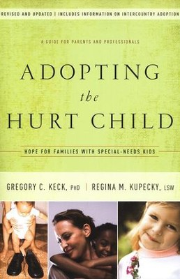 Adopting the Hurt Child, Revised and Updated  -     By: Gregory C. Keck Ph.D., Regina M. Kupecky LSW