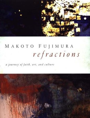 Refractions: A Journey of Faith, Art, and Culture   -     By: Makoto Fujimura
